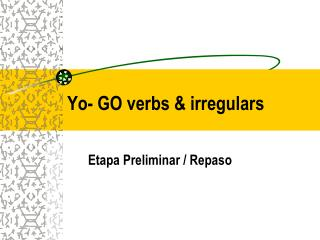 Yo- GO verbs & irregulars