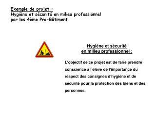 Exemple de projet : Hygiène et sécurité en milieu professionnel  par les 4ème Pro-Bâtiment
