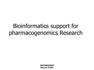 Bioinformatics support for pharmacogenomics Research