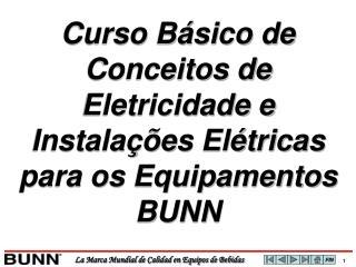 Curso Básico de Conceitos de Eletricidade e Instalações Elétricas para os Equipamentos BUNN