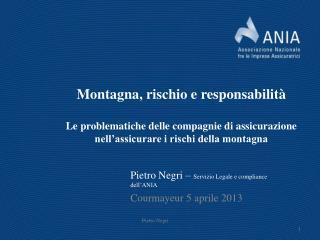 Pietro Negri –  Servizio Legale e compliance dell'ANIA Courmayeur 5 aprile 2013