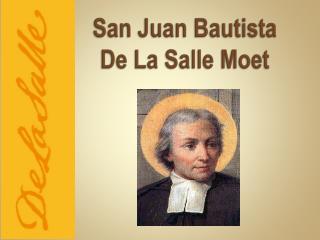 San Juan Bautista  De La Salle  Moet