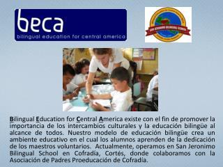 En 2004, BECA abrió su primera            escuela en Cofradía, Honduras