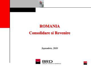 ROMANIA Consolidare si Revenire Septembrie, 2010