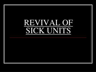 REVIVAL OF SICK UNITS