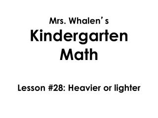 Mrs. Whalen ' s  Kindergarten Math Lesson  #28: Heavier or lighter