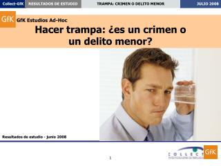 GfK Estudios Ad-Hoc Hacer trampa: ¿es un crimen o  un delito menor?