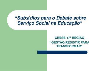 """"""" Subs í dios para o Debate sobre Serviço Social na Educação """""""