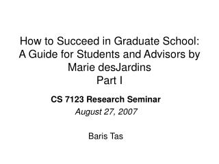 How to Succeed in Graduate School: A Guide for Students and Advisors by Marie desJardins Part I