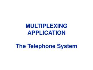 MULTIPLEXING APPLICATION