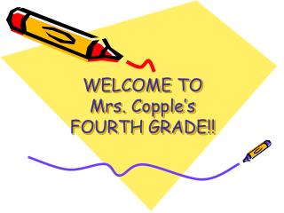 WELCOME TO  Mrs.  Copple�s FOURTH GRADE!!
