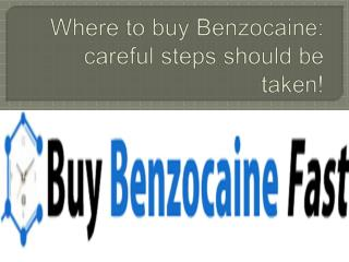 Where to buy Benzocaine careful steps should be taken!