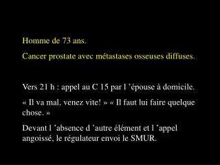 Homme de 73 ans. Cancer prostate avec métastases osseuses diffuses.