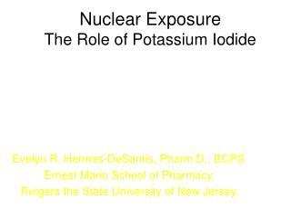Nuclear Exposure  The Role of Potassium Iodide