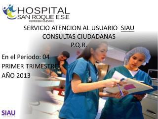 SERVICIO ATENCION AL USUARIO   SIAU  CONSULTAS CIUDADANAS P.Q.R.