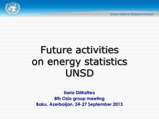 Ilaria DiMatteo 8th Oslo group meeting Baku, Azerbaijan, 24-27 September 2013
