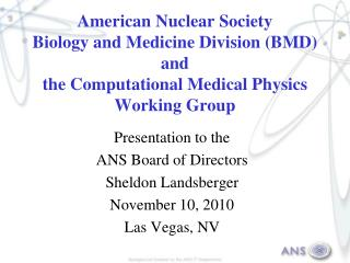 Presentation to the ANS Board of Directors Sheldon Landsberger November 10, 2010 Las Vegas, NV