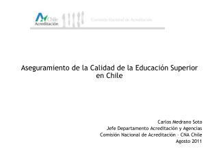 Aseguramiento de la Calidad de la Educación Superior en Chile Carlos Medrano Soto
