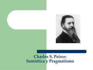 Charles S. Peirce:  Semi�tica y Pragmatismo