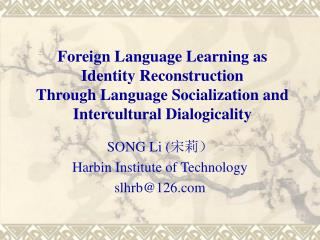 Foreign Language Learning as Identity Reconstruction Through Language Socialization and Intercultural Dialogicality