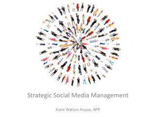 Strategic Social Media Management Kami Watson Huyse, APR