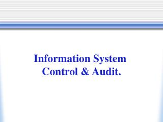 Information System  Control & Audit.