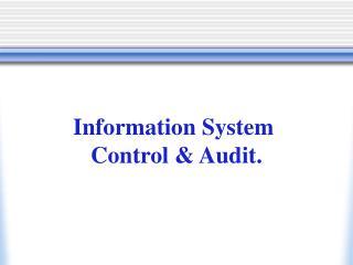 Information System  Control & Audit.