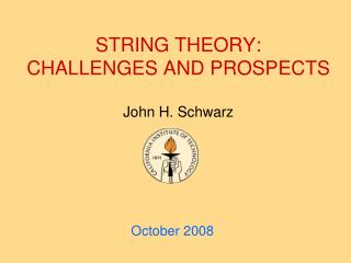 STRING THEORY:  CHALLENGES AND PROSPECTS   John H. Schwarz