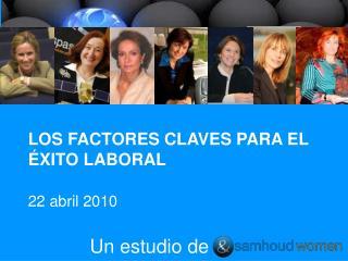 LOS FACTORES CLAVES PARA EL ÉXITO LABORAL 22 abril 2010      Un estudio de