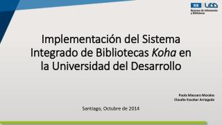Implementación del Sistema Integrado de Bibliotecas  Koha  en la Universidad del Desarrollo