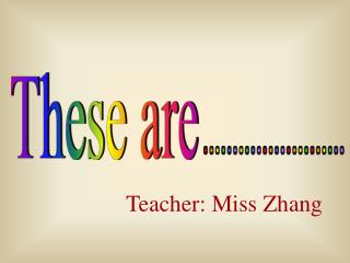 Teacher: Miss Zhang