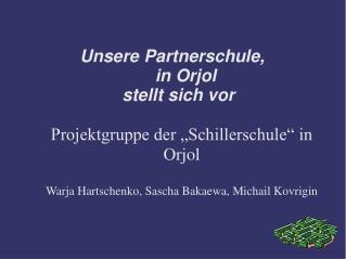 Unsere Partnerschule,    in Orjol  stellt sich vor