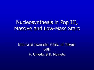 Nucleosynthesis in Pop III, Massive and Low-Mass Stars