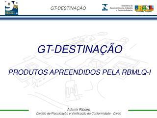 GT-DESTINA  O  PRODUTOS APREENDIDOS PELA RBMLQ-I