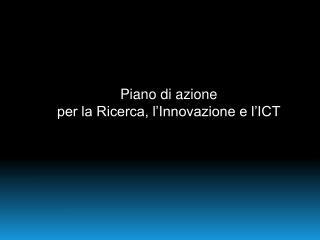 Piano di azione per la Ricerca, l'Innovazione e l'ICT