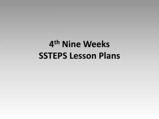 4 th  Nine Weeks  SSTEPS Lesson Plans