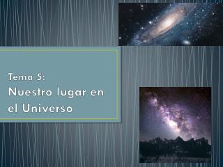 Tema 5:  Nuestro lugar en el Universo