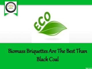 Biomass Briquettes Are The Best Than Black Coal