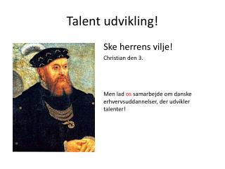 Talent udvikling!