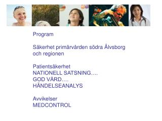 Program Säkerhet primärvården södra Älvsborg  och regionen Patientsäkerhet  NATIONELL SATSNING….