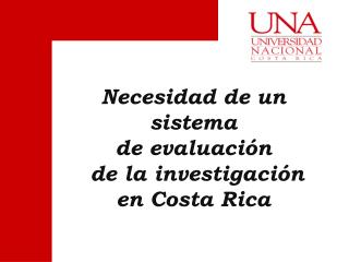 Necesidad de un sistema de evaluación  de la investigación  en Costa Rica