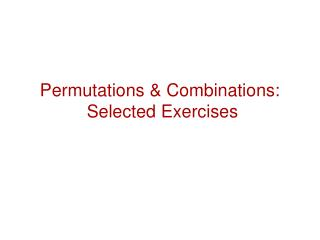 Permutations & Combinations:  Selected Exercises
