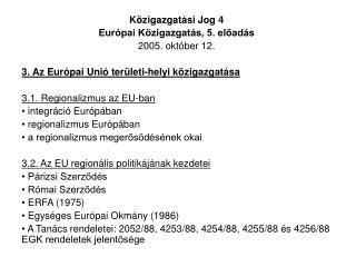Közigazgatási Jog 4 Európai Közigazgatás, 5. előadás 2005. október 12.