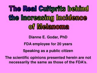 Dianne E. Godar, PhD FDA employee for 20 years Speaking as a public citizen The scientific opinions presented herein are