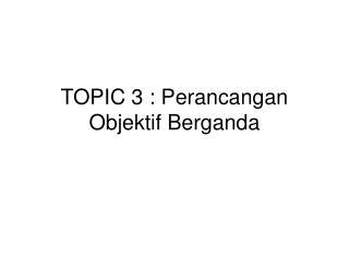 TOPIC 3 : Perancangan Objektif Berganda