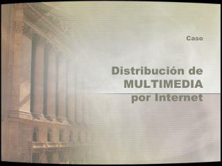 Caso Distribución de MULTIMEDIA  por Internet