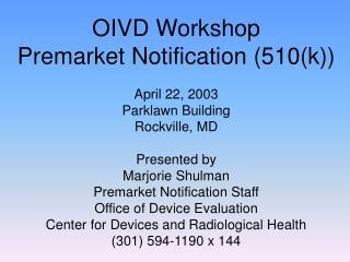 OIVD Workshop Premarket Notification (510(k))  April 22, 2003 Parklawn Building Rockville, MD
