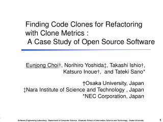 Finding Code Clones for Refactoring   with Clone Metrics :   A Case Study of Open Source Software