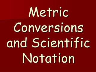 Metric Conversions and Scientific Notation