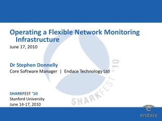 Operating a Flexible Network Monitoring Infrastructure June 17, 2010   Dr Stephen Donnelly Core Software Manager    Enda